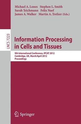 Abbildung von Lones / Smith / Teichmann / Naef / Oliver / Trefzer | Information Processing in Cells and Tissues | 2012 | 9th International Conference, ...