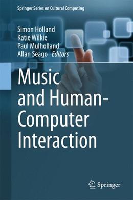 Abbildung von Holland / Wilkie / Mulholland / Seago | Music and Human-Computer Interaction | 2013