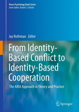 Abbildung von Rothman | From Identity-Based Conflict to Identity-Based Cooperation | 2012 | The ARIA Approach in Theory an...