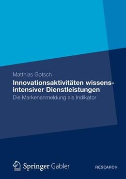 Abbildung von Gotsch | Innovationsaktivitäten wissensintensiver Dienstleistungen | 2012 | Die Markenanmeldung als Indika...