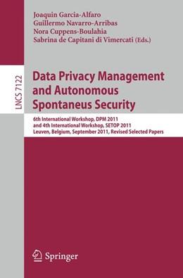 Abbildung von Garcia-Alfaro / Navarro-Arribas / Cuppens-Boulahia / De Capitani di Vimercati   Data Privacy Management and Autonomous Spontaneus Security   2012   6th International Workshop, DP...