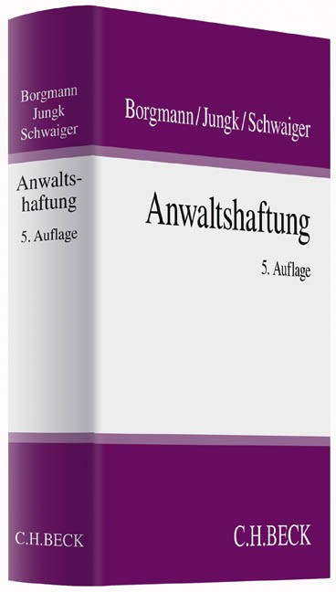 Anwaltshaftung | Borgmann / Jungk / Schwaiger | 5., völlig neu bearbeitete Auflage, 2014 | Buch (Cover)