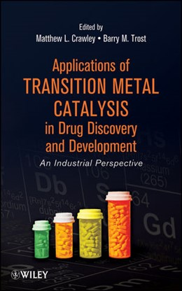Abbildung von Crawley / Trost | Applications of Transition Metal Catalysis in Drug Discovery and Development | 2012 | An Industrial Perspective