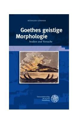 Abbildung von Görner | Goethes geistige Morphologie | 2012 | Studien und Versuche | 298