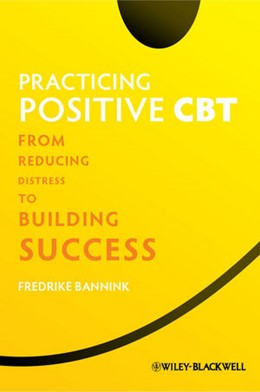 Abbildung von Bannink | Practicing Positive CBT | 2012 | From Reducing Distress to Buil...