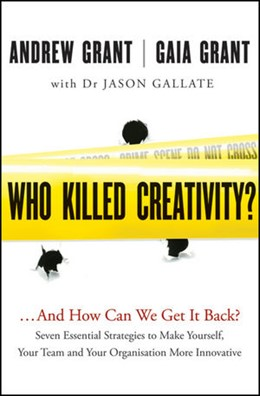 Abbildung von Grant / Gallate | Who Killed Creativity? | 2012 | And How Do We Get It Back?