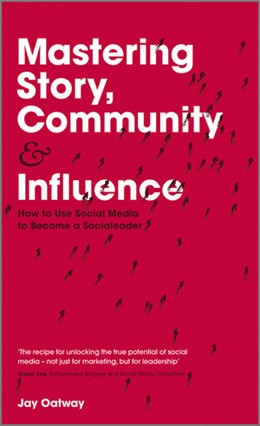 Abbildung von Oatway | Mastering Story, Community and Influence | 2012 | How to Use Social Media to Bec...
