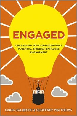 Abbildung von Holbeche / Matthews   Engaged   2012   Unleashing Your Organization's...