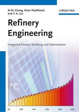 Abbildung von Chang / Pashikanti / Liu | Refinery Engineering | 2012 | Integrated Process Modeling an...