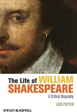 Abbildung von Potter   The Life of William Shakespeare   2. Auflage   2012   A Critical Biography