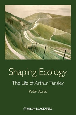 Abbildung von Ayres | Shaping Ecology | 2012 | The Life of Arthur Tansley