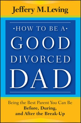 Abbildung von Leving | How to be a Good Divorced Dad | 2012 | Being the Best Parent You Can ...