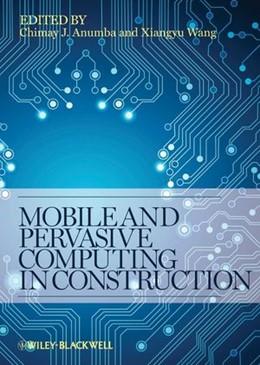 Abbildung von Anumba / Wang | Mobile and Pervasive Computing in Construction | 2012
