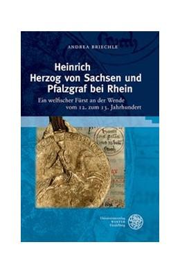 Abbildung von Briechle | Heinrich Herzog von Sachsen und Pfalzgraf bei Rhein | 2013 | Ein welfischer Fürst an der We... | 16