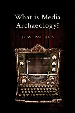 Abbildung von Parikka | What is Media Archaeology? | 2012