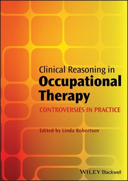 Abbildung von Robertson | Clinical Reasoning in Occupational Therapy | 2012 | Controversies in Practice