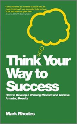 Abbildung von Rhodes | Think Your Way To Success | 2012 | How to Develop a Winning Minds...