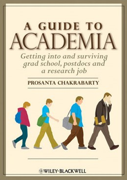 Abbildung von Chakrabarty | A Guide to Academia | 2012 | Getting into and Surviving Gra...