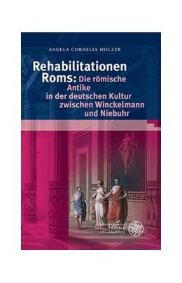 Abbildung von Holzer | Rehabilitationen Roms: Die römische Antike in der deutschen Kultur zwischen Winckelmann und Niebuhr | 2013 | 135