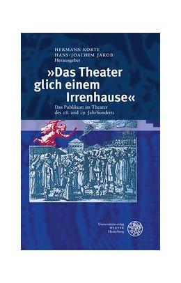 Abbildung von Korte / Jakob | 'Das Theater glich einem Irrenhause' | 2012 | Das Publikum im Theater des 18... | 1