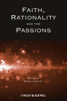 Abbildung von Coakley | Faith, Rationality and the Passions | 2012