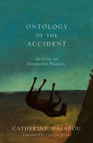 Abbildung von Malabou   The Ontology of the Accident   2012