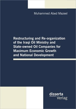 Abbildung von Mazeel | Restructuring and Re-organization of the Iraqi Oil Ministry and State-owned Oil Companies for Maximum Economic Growth and National Development | 2012