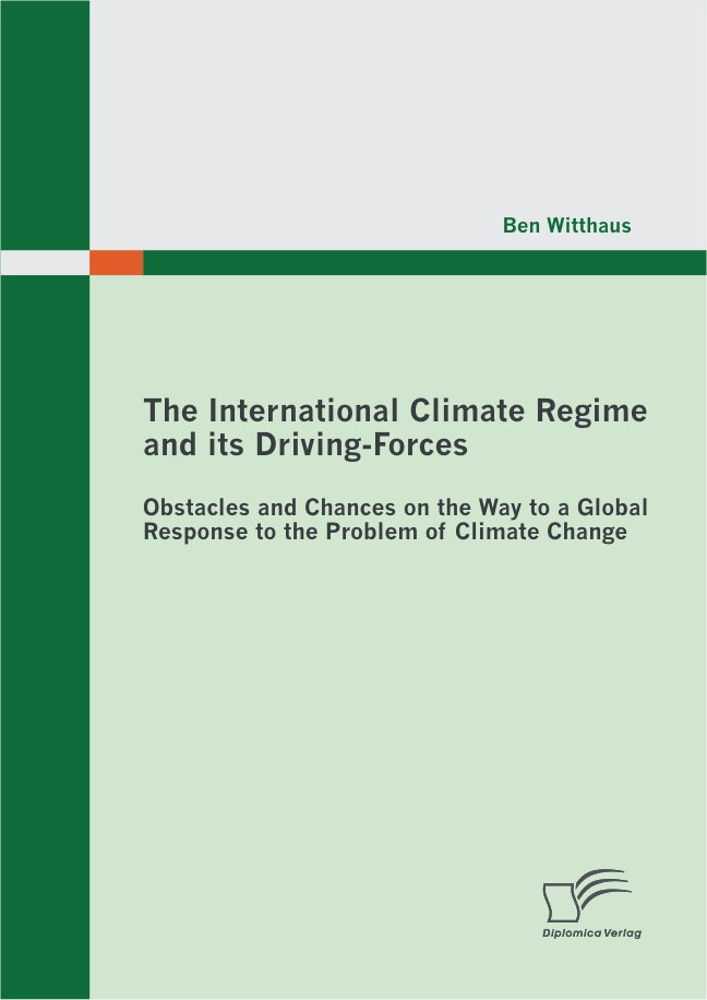 Abbildung von Witthaus | The International Climate Regime and its Driving-Forces: Obstacles and Chances on the Way to a Global Response to the Problem of Climate Change | 2012