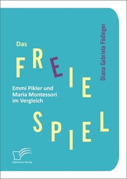 Abbildung von Födinger   Das freie Spiel: Emmi Pikler und Maria Montessori im Vergleich   Neuauflage   2012