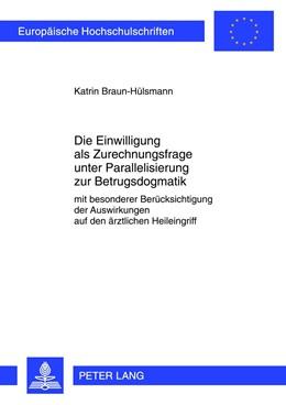Abbildung von Braun-Hülsmann | Die Einwilligung als Zurechnungsfrage unter Parallelisierung zur Betrugsdogmatik | 2012 | Mit besonderer Berücksichtigun... | 5220