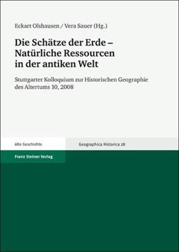 Abbildung von Olshausen / Sauer   Die Schätze der Erde – Natürliche Ressourcen in der antiken Welt   2012   Stuttgarter Kolloquium zur His...