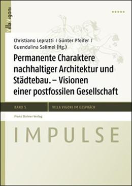 Abbildung von Lepratti / Pfeifer / Salimei | Permanente Charaktere nachhaltiger Architektur und Städtebau | 2012 | Visionen einer postfossilen Ge...