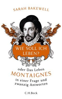 Abbildung von Bakewell, Sarah | Wie soll ich leben? | 4. Auflage | 2013 | oder Das Leben Montaignes in e...