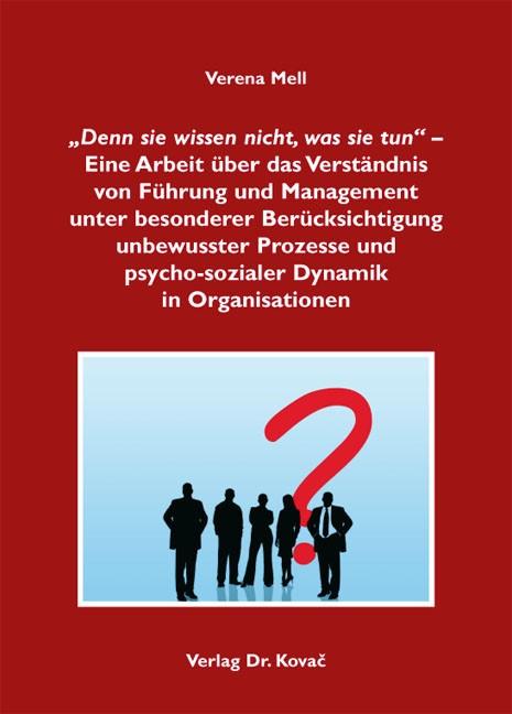 """Abbildung von Mell   """"Denn sie wissen nicht was sie tun"""" – Eine Arbeit über das Verständnis von Führung und Management unter besonderer Berücksichtigung unbewusster Prozesse und psycho-sozialer Dynamik in Organisationen   2012"""