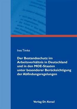 Abbildung von Timke | Der Bestandsschutz im Arbeitsverhältnis in Deutschland und in den MOE-Staaten unter besonderer Berücksichtigung der Abfindungsregelungen | 2012 | 175