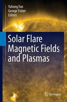 Abbildung von Fan / Fisher | Solar Flare Magnetic Fields and Plasmas | 2012