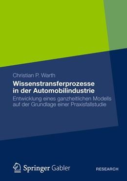 Abbildung von Warth   Wissenstransferprozesse in der Automobilindustrie   1. Auflage 2012   2012   Entwicklung eines ganzheitlich...