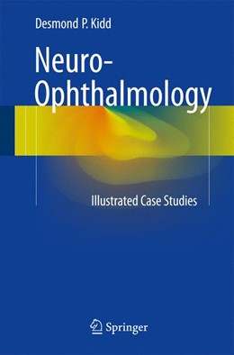 Abbildung von Kidd | Neuro-Ophthalmology | 1st ed. 2017 | 2017 | Illustrated Case Studies