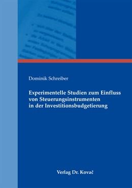 Abbildung von Schreiber | Experimentelle Studien zum Einfluss von Steuerungsinstrumenten in der Investitionsbudgetierung | 2012 | 101