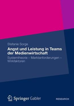 Abbildung von Sorge | Angst und Leistung in Teams der Medienwirtschaft | 2012 | Systemtheorie – Marktanforderu...