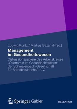 Abbildung von Kuntz / Bazan | Management im Gesundheitswesen | 1. Auflage 2012 | 2012 | Diskussionspapiere des Arbeits...