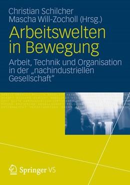 Abbildung von Schilcher / Will-Zocholl | Arbeitswelten in Bewegung | 2012 | Arbeit, Technik und Organisati...