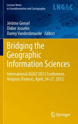 Abbildung von Gensel / Josselin / Vandenbroucke | Bridging the Geographic Information Sciences | 2012 | International AGILE'2012 Confe...