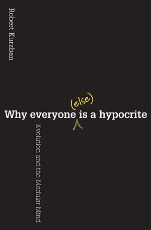 Abbildung von Kurzban | Why Everyone (Else) Is a Hypocrite | 2012