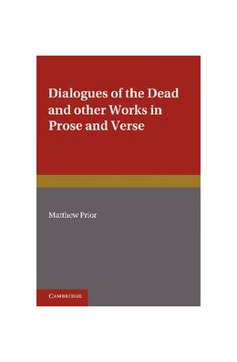 Abbildung von Prior / Waller | The Writings of Matthew Prior: Volume 2, Dialogues of the Dead and Other Works in Prose and Verse | 2012