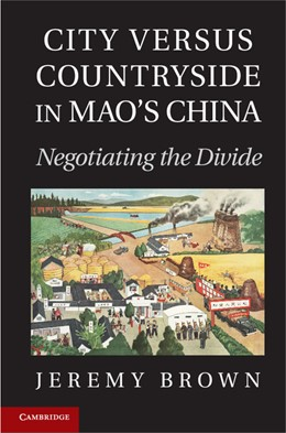 Abbildung von Brown | City Versus Countryside in Mao's China | 2012 | Negotiating the Divide