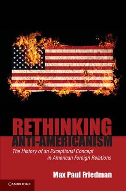 Abbildung von Friedman | Rethinking Anti-Americanism | 2012 | The History of an Exceptional ...