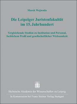 Abbildung von Wejwoda   Die Leipziger Juristenfakultät im 15. Jahrhundert   2012   Vergleichende Studien zu Insti...   34