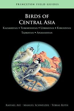 Abbildung von Ayé / Schweizer / Roth | Birds of Central Asia | 2012 | Kazakhstan, Turkmenistan, Uzbe...