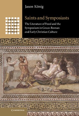 Abbildung von König | Saints and Symposiasts | 2012 | The Literature of Food and the...